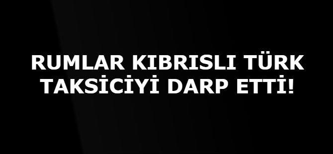 RUMLAR KIBRISLI TÜRK TAKSİCİYİ DARP ETTİ!