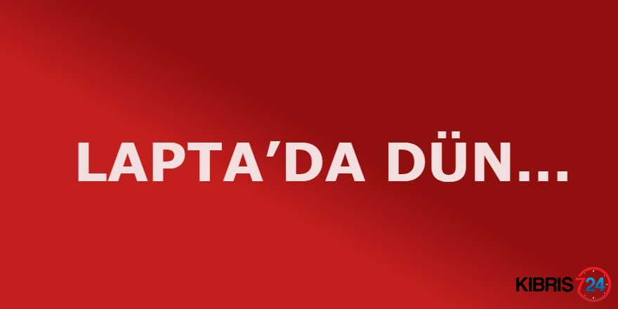 LAPTA'DA DÜN...