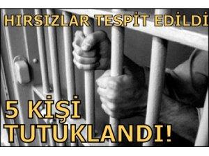 HIRSIZLAR TESPİT EDİLDİ, 5 KİŞİ TUTUKLANDI!