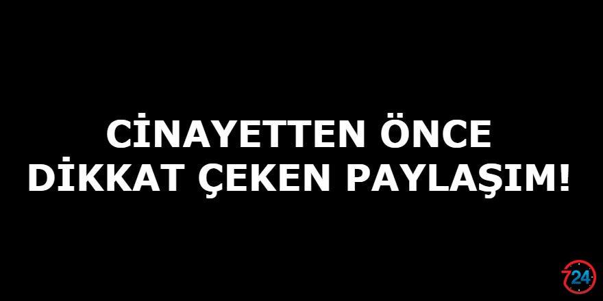 CİNAYETTEN ÖNCE DİKKAT ÇEKEN PAYLAŞIM!