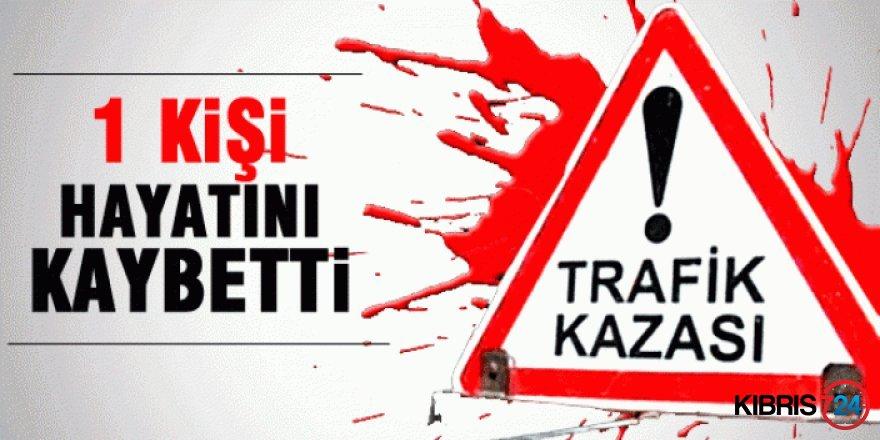 TRAFİK KAZASI: 1 ÖLÜ