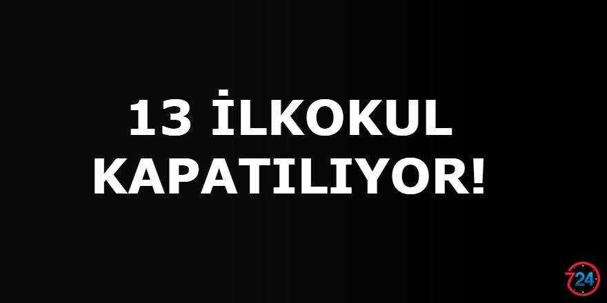 13 İLKOKUL KAPATILIYOR!