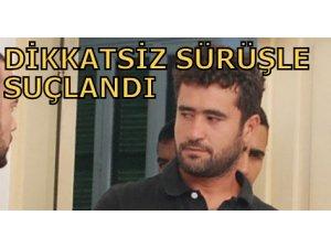 DİKKATSİZ SÜRÜŞLE SUÇLANDI!