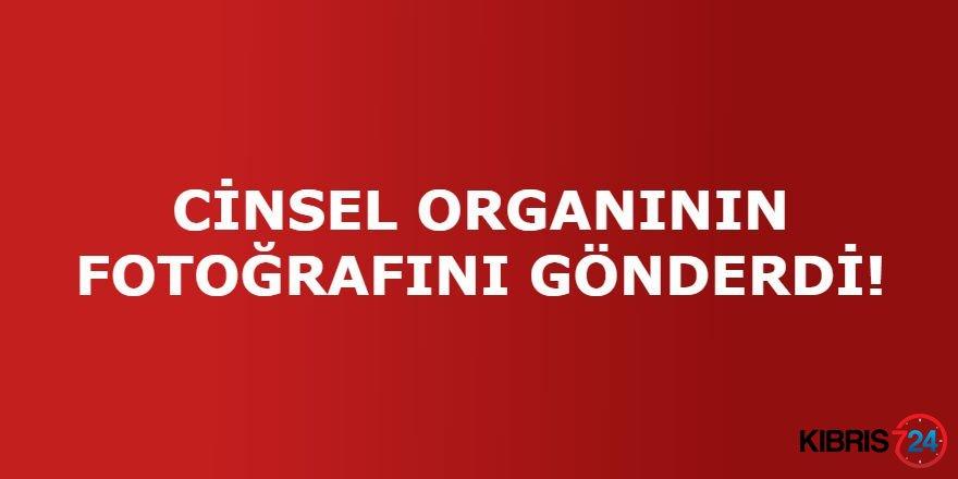 CİNSEL ORGANININ FOTOĞRAFINI GÖNDERDİ!