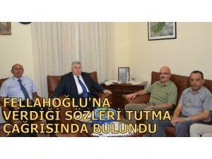 FELLAHOĞLU'NA VERDİĞİ SÖZLERİ TUTMA ÇAĞRISINDA BULUNDU