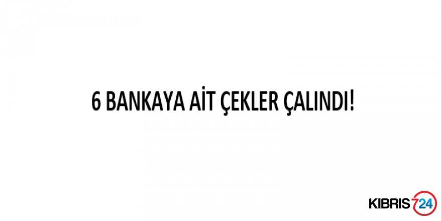 6 BANKAYA AİT ÇEKLER ÇALINDI!
