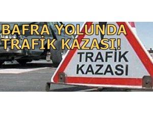 BAFRA YOLUNDA TRAFİK KAZASI!