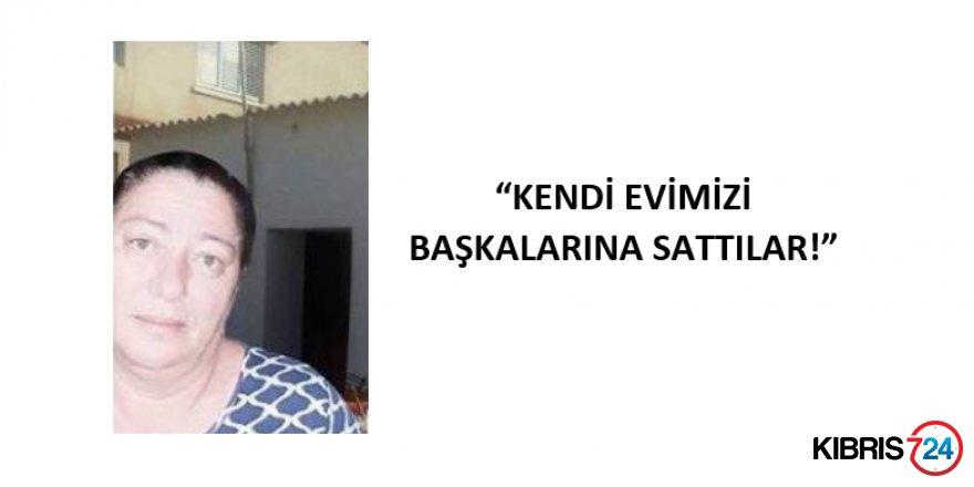 """""""KENDİ EVİMİZİ BAŞKASINA SATTILAR!"""""""