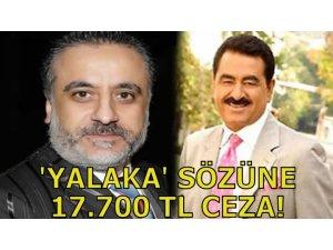 'YALAKA' SÖZÜNE 17.700 TL CEZA!