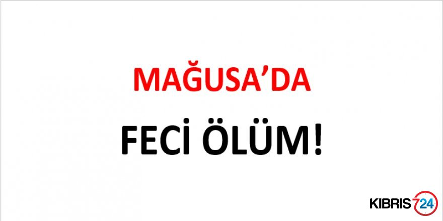 MAĞUSA'DA FECİ ÖLÜM!