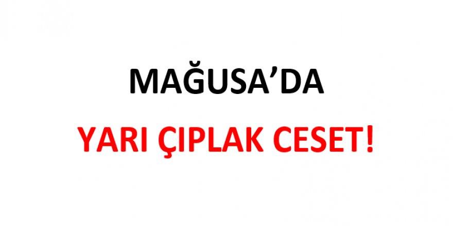 MAĞUSA'DA YARI ÇIPLAK CESET!