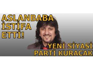 ASLANBABA İSTİFA ETTİ!