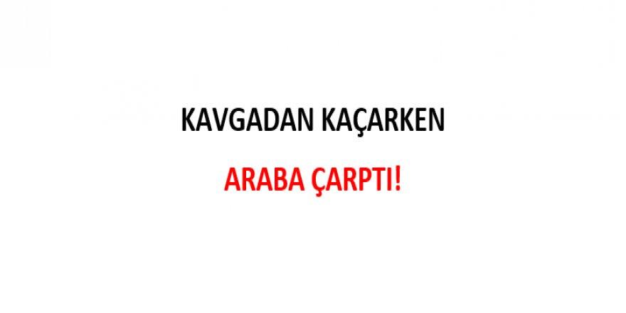 KAVGADAN KAÇARKEN ARABA ÇARPTI!