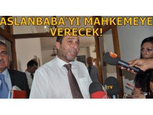 DENKTAŞ ASLANBABA'YI MAHKEMEYE VERECEĞİNİ AÇIKLADI