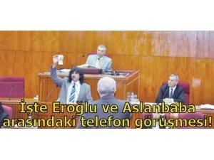İŞTE EROĞLU VE ASLANBABA ARASINDAKİ TELEFON GÖRÜŞMESİ!