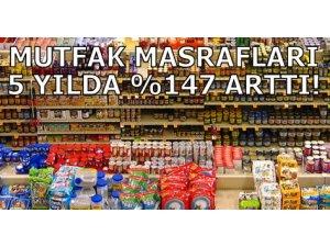 MUTFAK MASRAFLARI 5 YILDA %147 ARTTI!