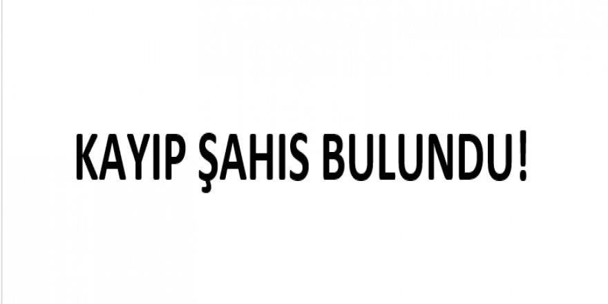 KAYIP ŞAHIS BULUNDU!