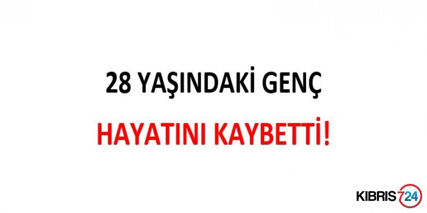 28 YAŞINDAKİ GENÇ HAYATINI KAYBETTİ!