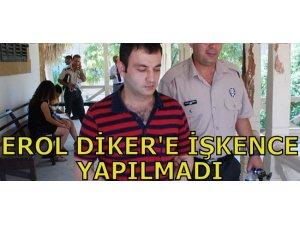 EROL DİKER'E İŞKENCE YAPILMADI