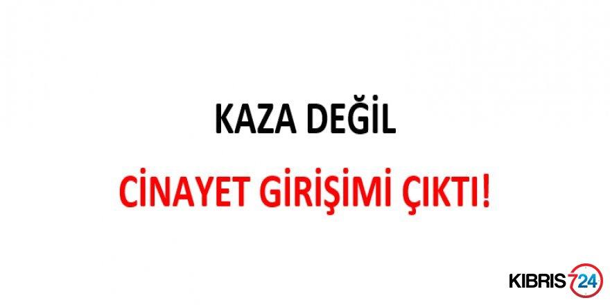 KAZA DEĞİL CİNAYET GİRİŞİMİ!