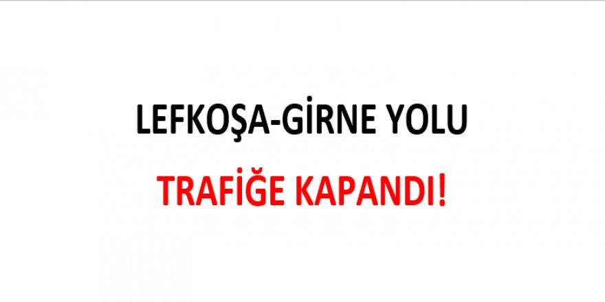 LEFKOŞA-GİRNE YOLU TRAFİĞE KAPANDI!