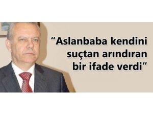 """ASLANBABA KENDİNİ SUÇTAN ARINDIRAN BİR İFADE VERDİ"""