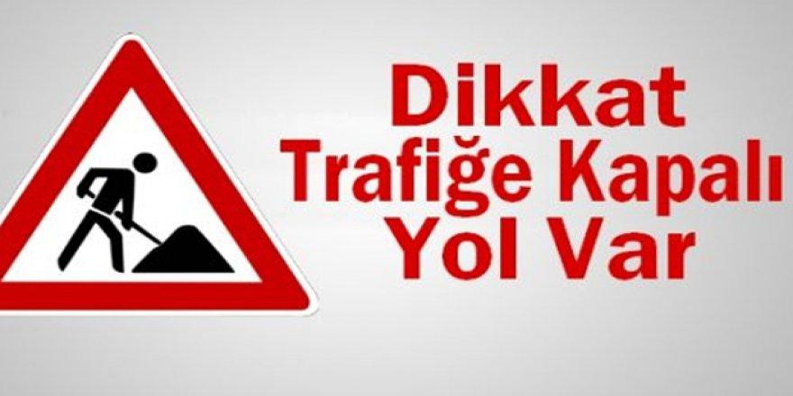 TRAFİĞE KAPALI YOL!