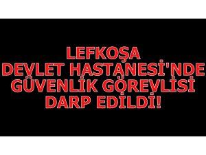 LEFKOŞA DEVLET HASTANESİ'NDE GÜVENLİK GÖREVLİSİ  DARP EDİLDİ