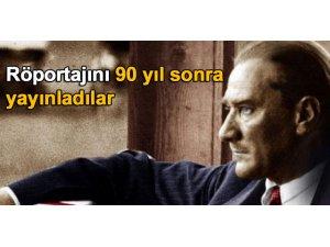 ATATÜRK'ÜN RÖPORTAJINI 90 YIL SONRA YAYINLADILAR!