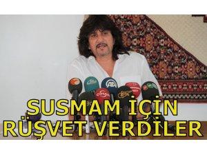 """""""SUSMAM İÇİN RÜŞVET VERDİLER"""""""