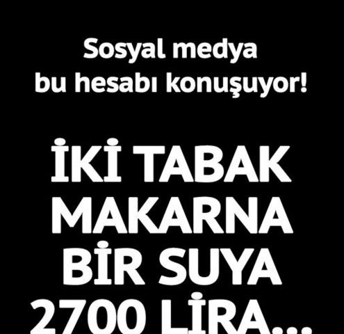 Sosyal medya bu hesabı konuşuyor! İki tabak makarna bir suya 2700 lira…