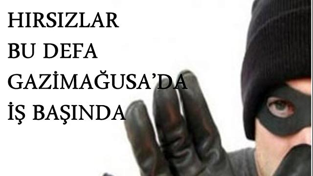 HIRSIZLAR BU DEFA GAZİMAĞUSA'DA İŞ BAŞINDA