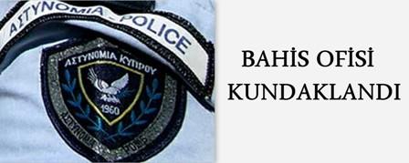 BAHİS OFİSİ KUNDAKLANDI