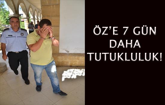 ÖZ'E 7 GÜN DAHA TUTUKLULUK!