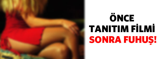 ÖNCE 'TANITIM FİLMİ' SONRA FUHUŞ!