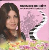 """""""KIBRIS MELODİLERİ ve YEŞİM BEYAZ İLKAN BESTELERİ"""""""