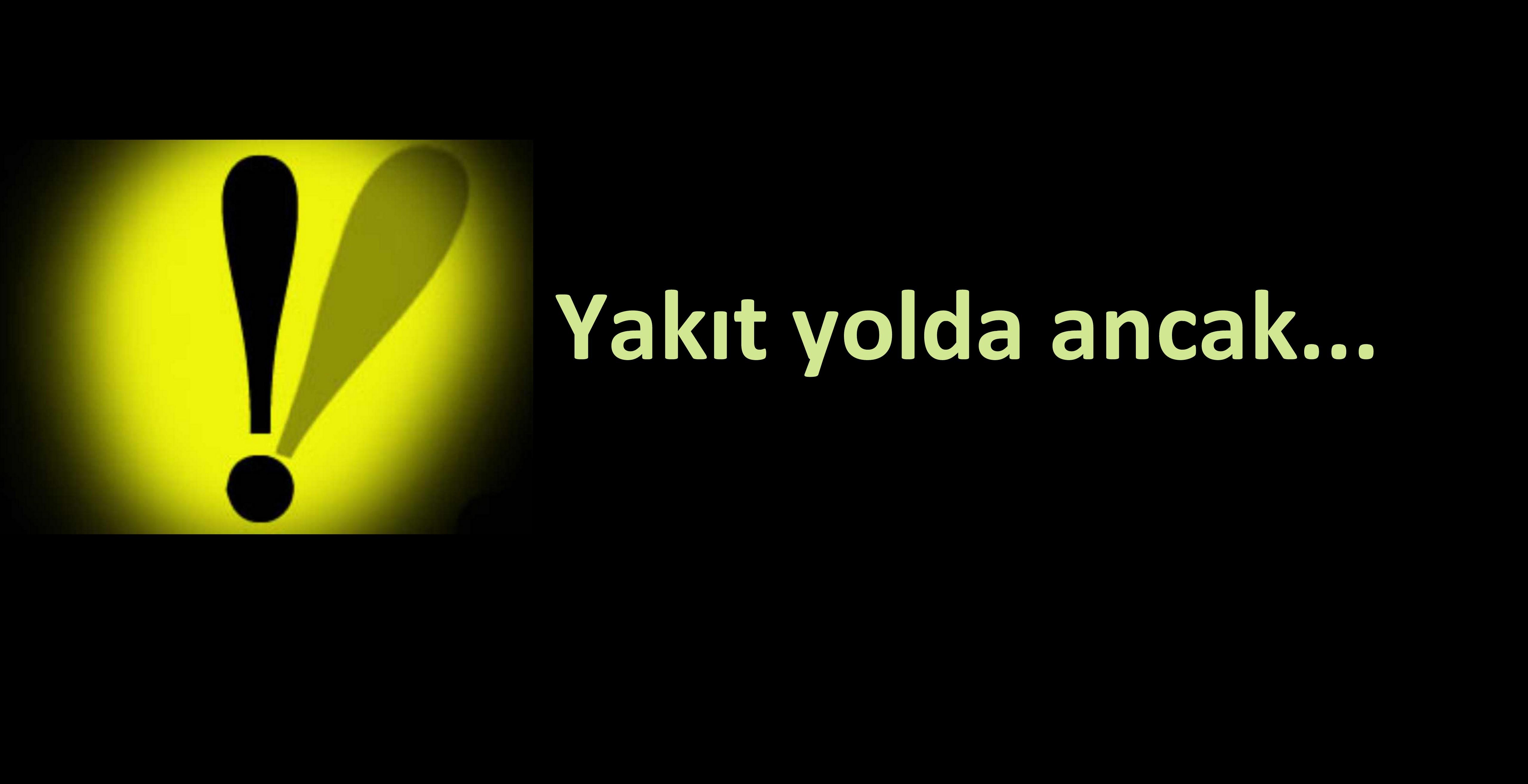 YAKIT YOLDA, ANCAK PARA BULUNURSA BOŞALTILACAK
