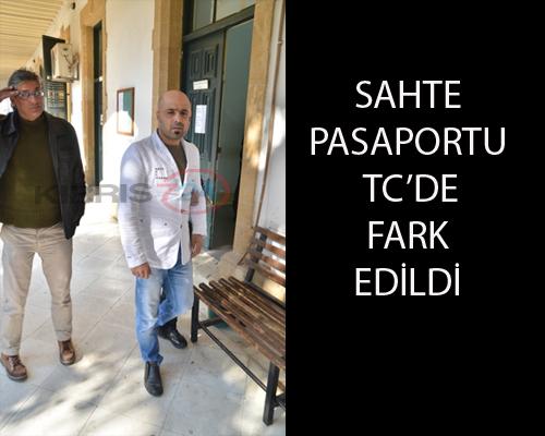 SAHTE PASAPORTU TC'DE FARK EDİLDİ