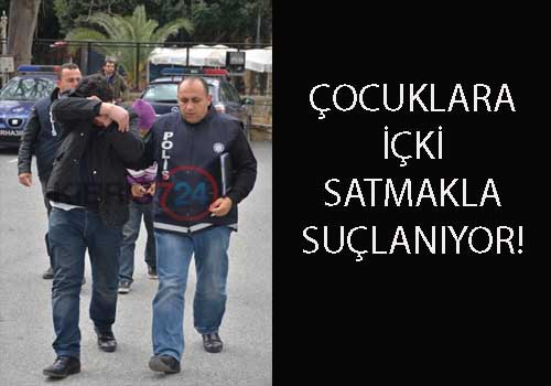 ÇOCUKLARA İÇKİ SATMAKLA SUÇLANIYOR!
