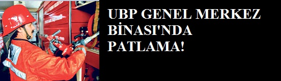 UBP GENEL MERKEZ BİNASI'NDA PATLAMA!