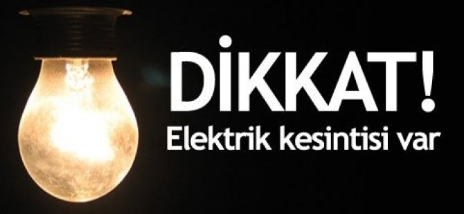 YARIN ELEKTRİK KESİNTİSİ VAR!