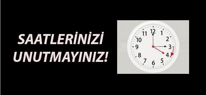SAATLERİNİZİ UNUTMAYINIZ!