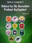 """""""KIBRIS'TA İLK KURULAN FUTBOL KULÜPLERİ"""""""