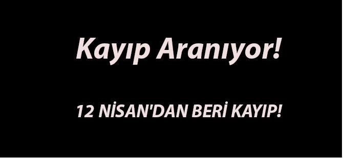 12 NİSAN'DAN BERİ KAYIP!