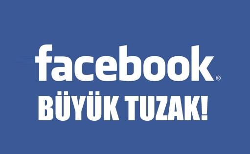 FACEBOOK'DA BÜYÜK TUZAK!