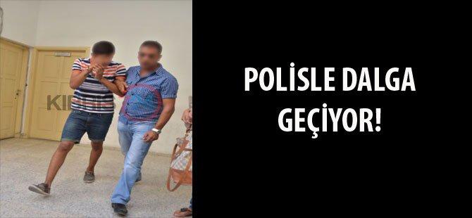 POLİSLE DALGA GEÇİYOR!