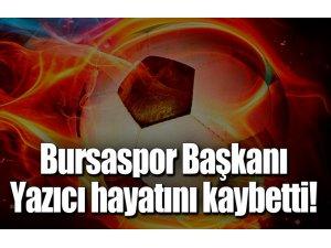BURSASPOR BAŞKANI HAYATINI KAYBETTİ!