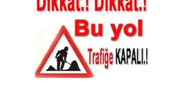 BUGÜN SAAT 10.00 İTİBARİYLE KAPALI YOL