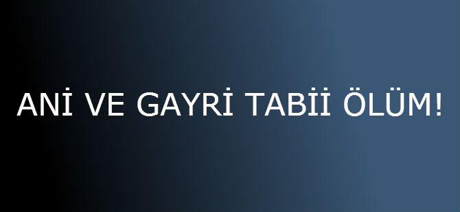 ANİ VE GAYRİ TABİİ ÖLÜM!
