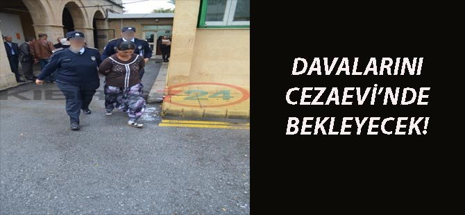 DAVALARINI CEZAEVİ'NDE BEKLEYECEK!